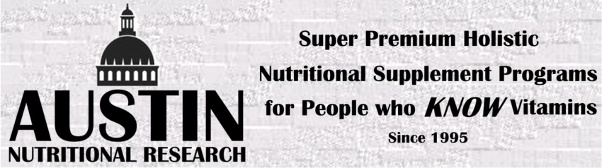 Austin Nutritional Research Super Premium Broad Spectrum Nutritional Supplement Programs for People who Know Vitamins since 1995